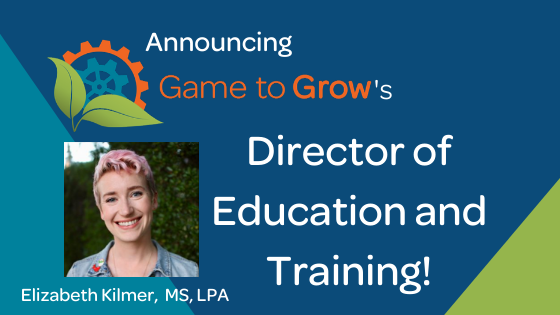 "Header image: Elizabeth Kilmer's smiling face. Words in image read ""Announcing Game to Grow's Director of Education and Training"""