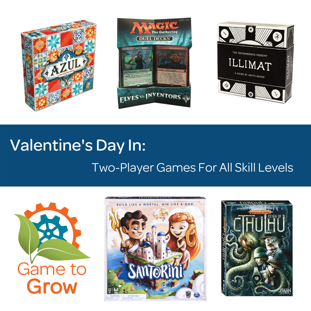 "Text reads ""Valentine's Day In: Two-Player Games For All Skill Levels"" Images of the Game to Grow logo, and several board games."